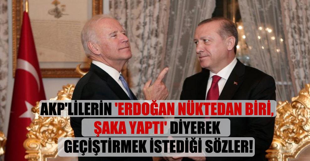 AKP'lilerin 'Erdoğan nüktedan biri, şaka yaptı' diyerek geçiştirmek istediği sözler!