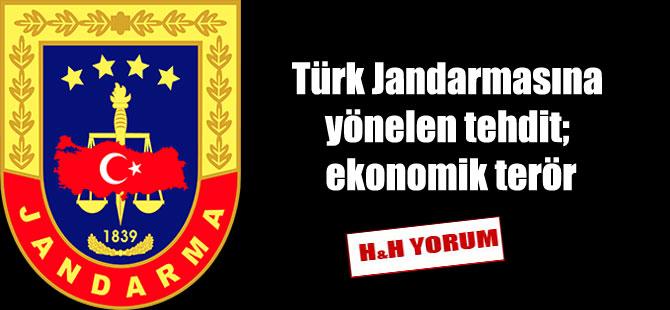 Türk jandarmasına yönelen tehdit; ekonomik terör