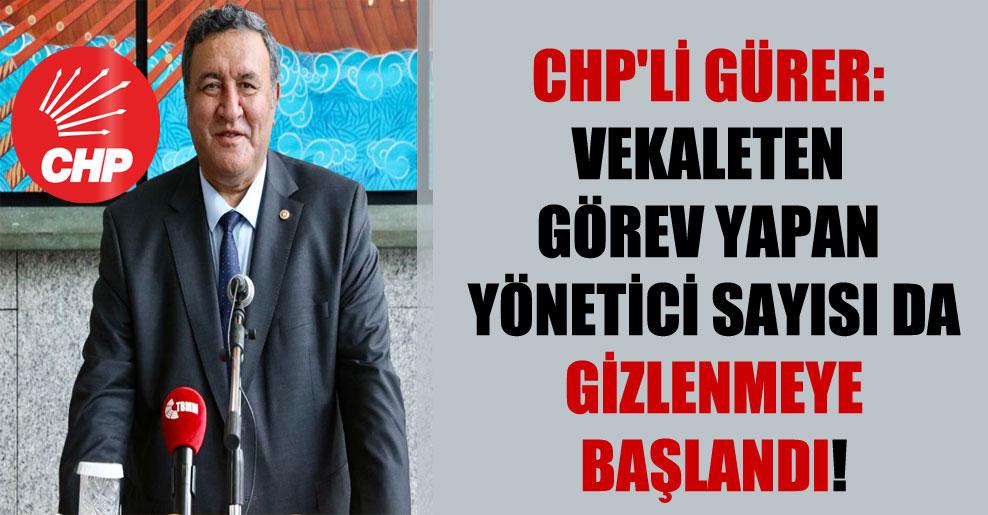 CHP'li Gürer: Vekaleten görev yapan yönetici sayısı da gizlenmeye başlandı!