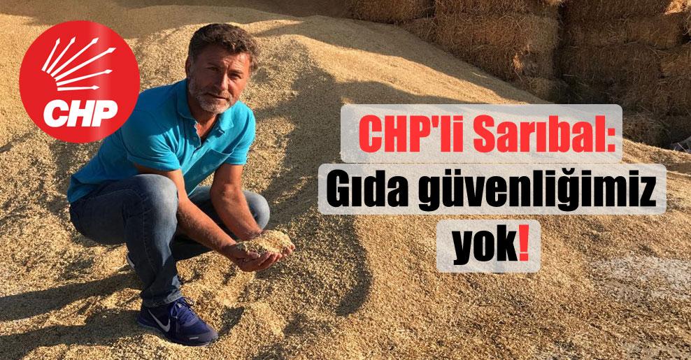 CHP'li Sarıbal: Gıda güvenliğimiz yok!