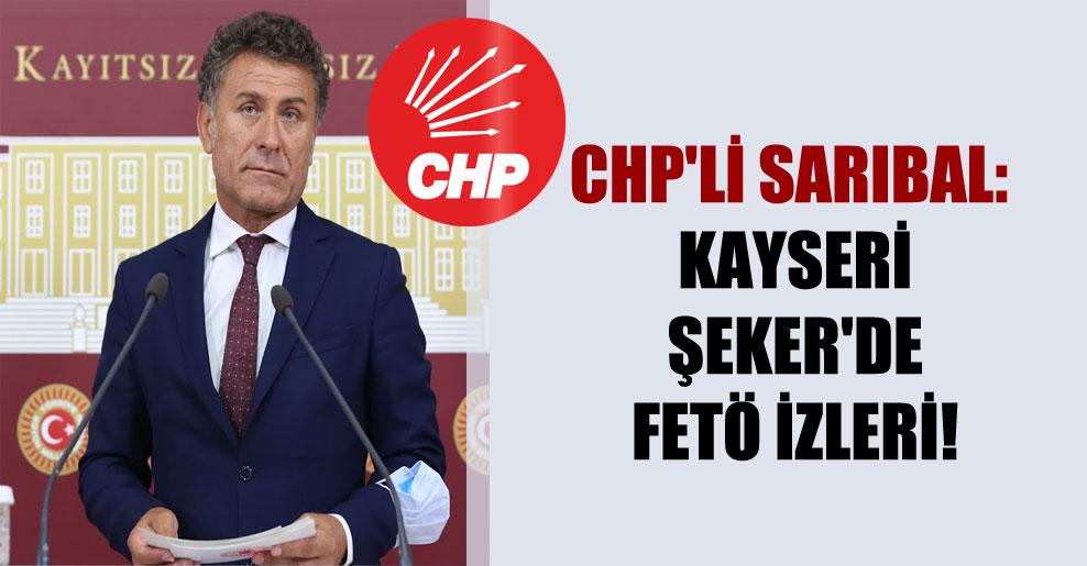 CHP'li Sarıbal: Kayseri Şeker'de FETÖ izleri!