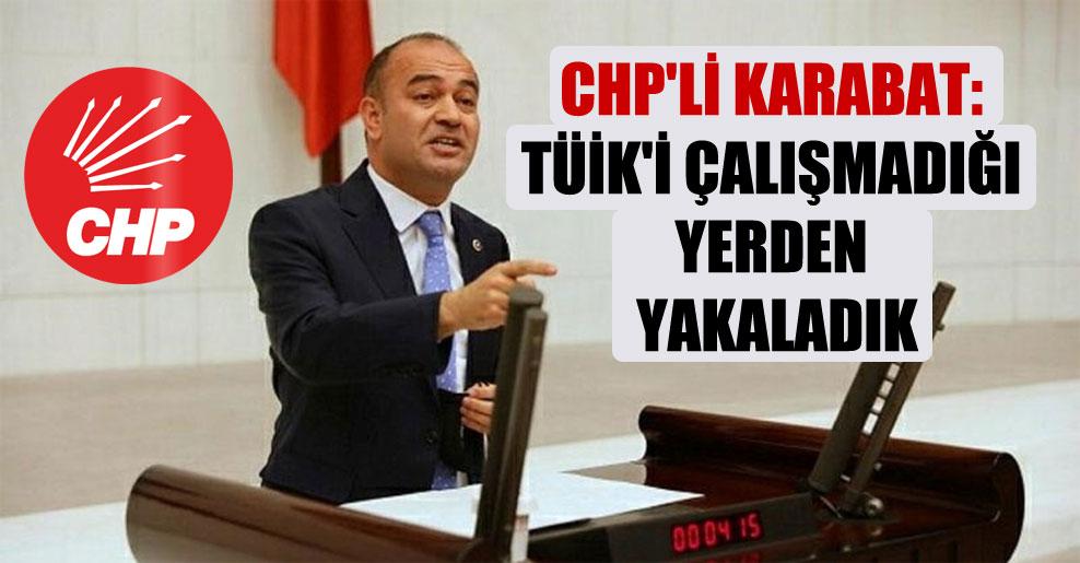 CHP'li Karabat: TÜİK'i çalışmadığı yerden yakaladık
