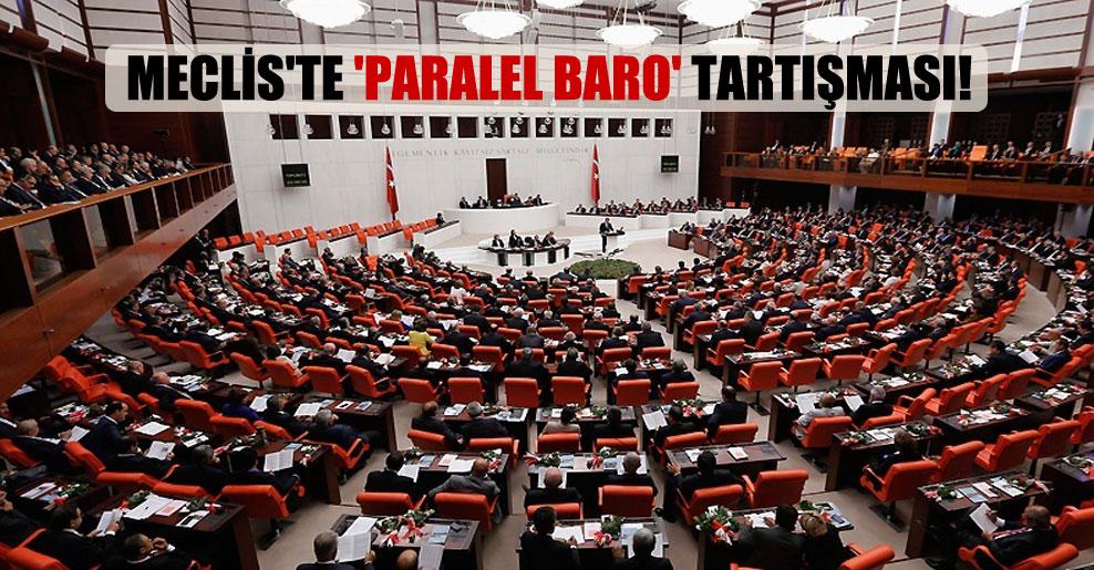 Meclis'te 'Paralel Baro' tartışması!