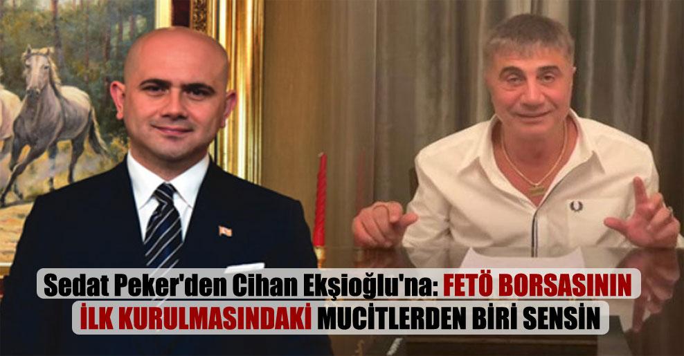 Sedat Peker'den Cihan Ekşioğlu'na: FETÖ borsasının ilk kurulmasındaki mucitlerden biri sensin