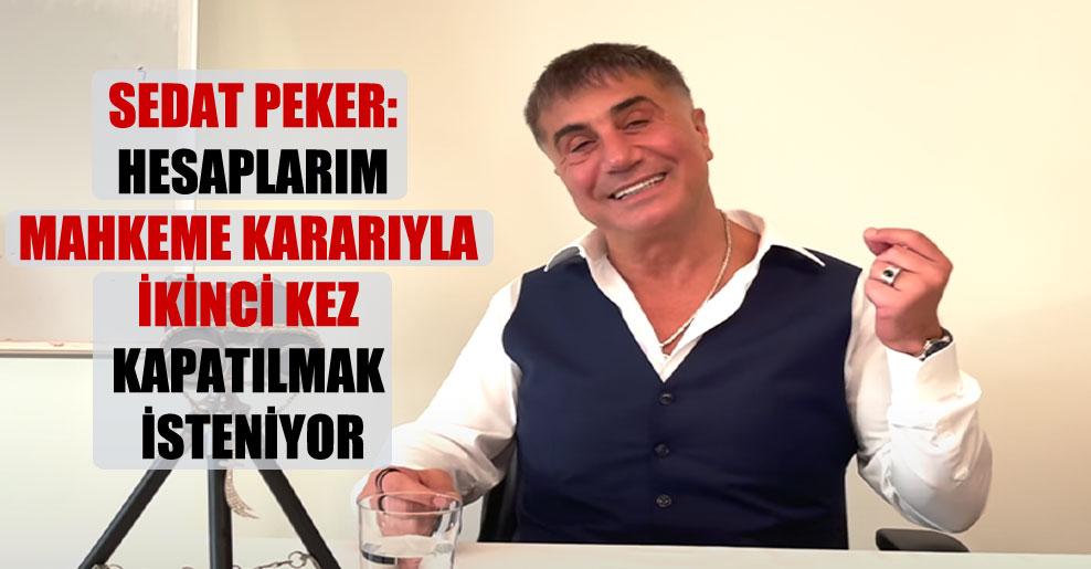 Sedat Peker: Hesaplarım mahkeme kararıyla ikinci kez kapatılmak isteniyor