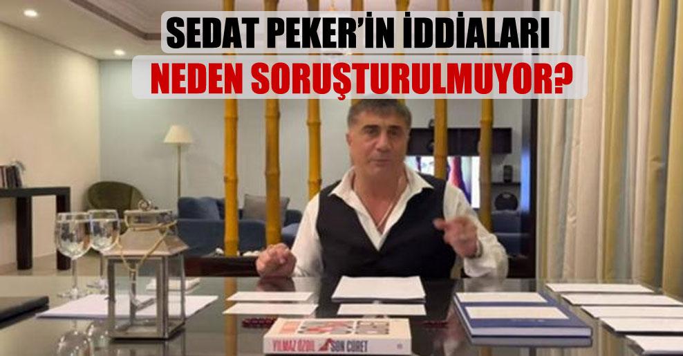 Sedat Peker'in iddiaları neden soruşturulmuyor?