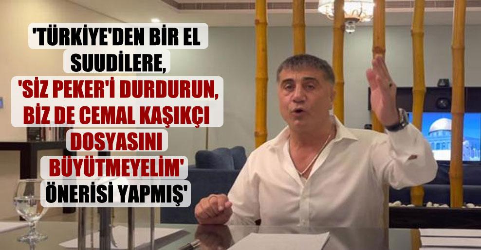 'Türkiye'den bir el Suudilere, 'Siz Peker'i durdurun, biz de Cemal Kaşıkçı dosyasını büyütmeyelim' önerisi yapmış'