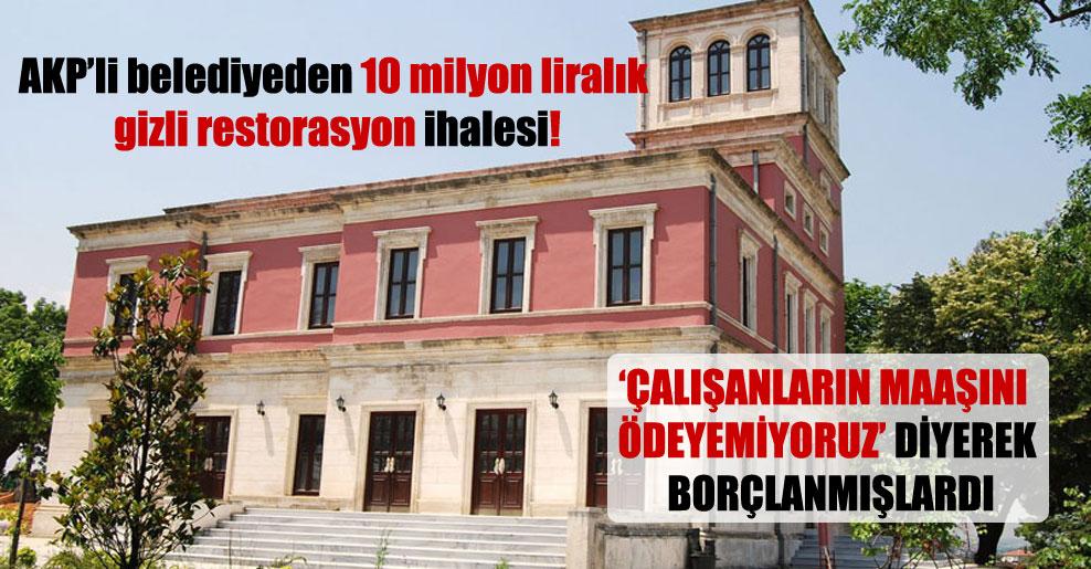 AKP'li belediyeden 10 milyon liralık gizli restorasyon ihalesi!