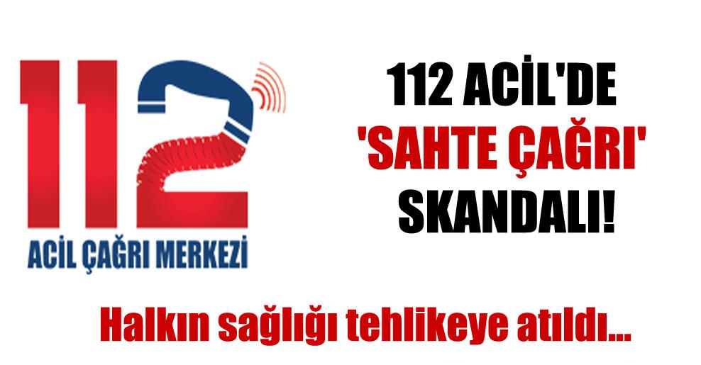 112 Acil'de 'sahte çağrı' skandalı!
