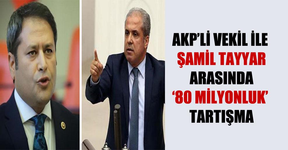 AKP'li vekil ile Şamil Tayyar arasında '80 milyonluk' tartışma