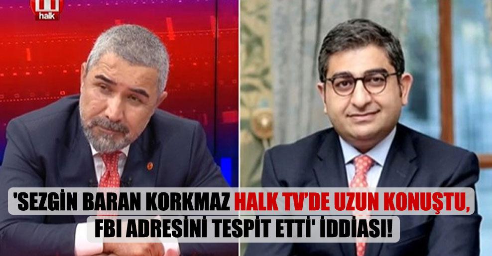 'Sezgin Baran Korkmaz Halk TV'de uzun konuştu, FBI adresini tespit etti' iddiası!