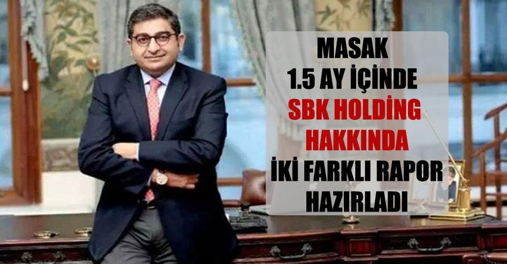 MASAK 1.5 ay içinde SBK Holding hakkında iki farklı rapor hazırladı