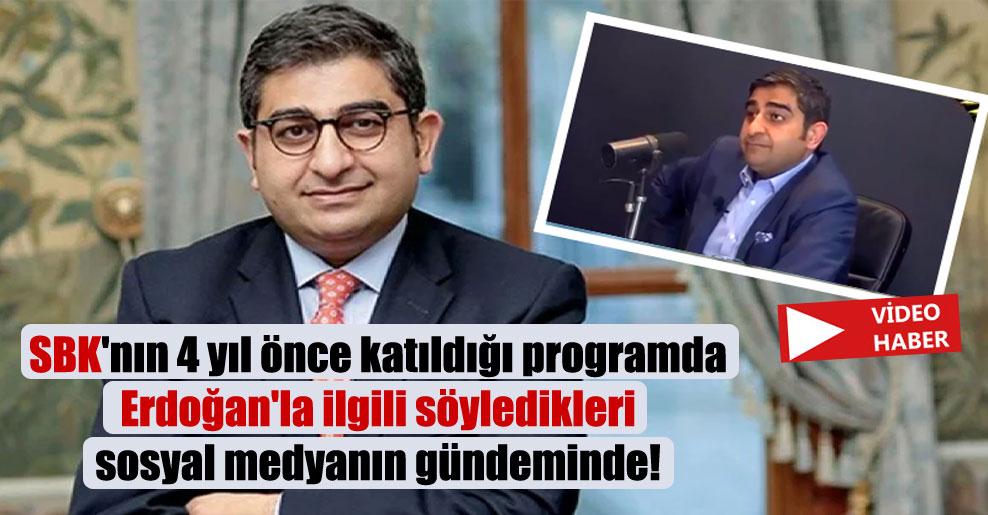 SBK'nın 4 yıl önce katıldığı programda Erdoğan'la ilgili söyledikleri sosyal medyanın gündeminde!