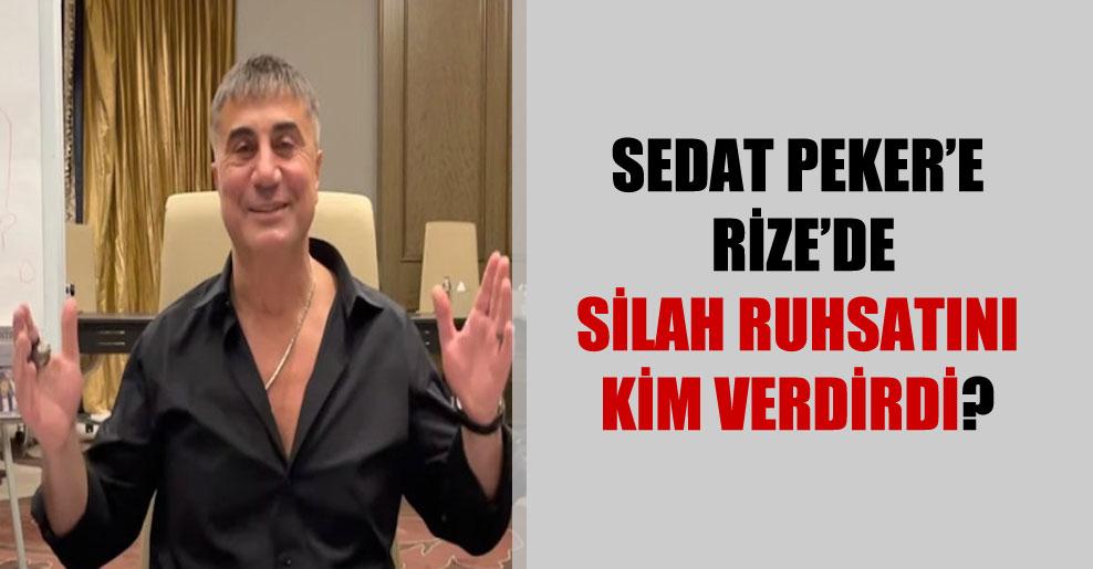 Sedat Peker'e Rize'de silah ruhsatını kim verdirdi?