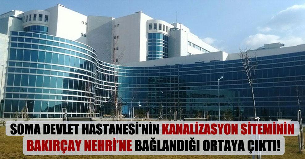 Soma Devlet Hastanesi'nin kanalizasyon siteminin Bakırçay Nehri'ne bağlandığı ortaya çıktı!