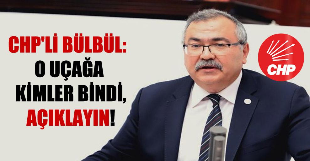 CHP'li Bülbül: O uçağa kimler bindi, açıklayın!