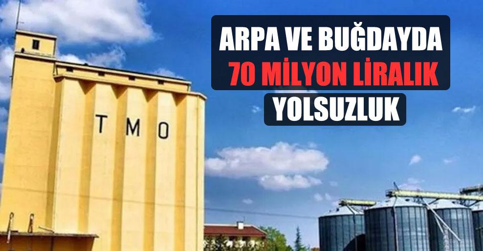 Arpa ve buğdayda 70 milyon liralık yolsuzluk