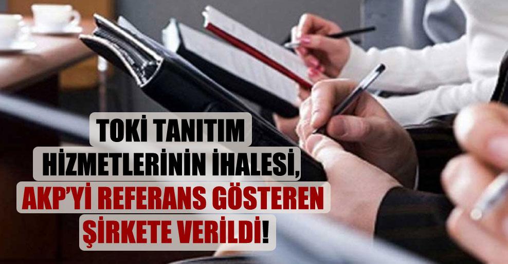 TOKİ tanıtım hizmetlerinin ihalesi, AKP'yi referans gösteren şirkete verildi!
