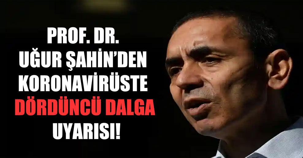 Prof. Dr. Uğur Şahin'den koronavirüste dördüncü dalga uyarısı!