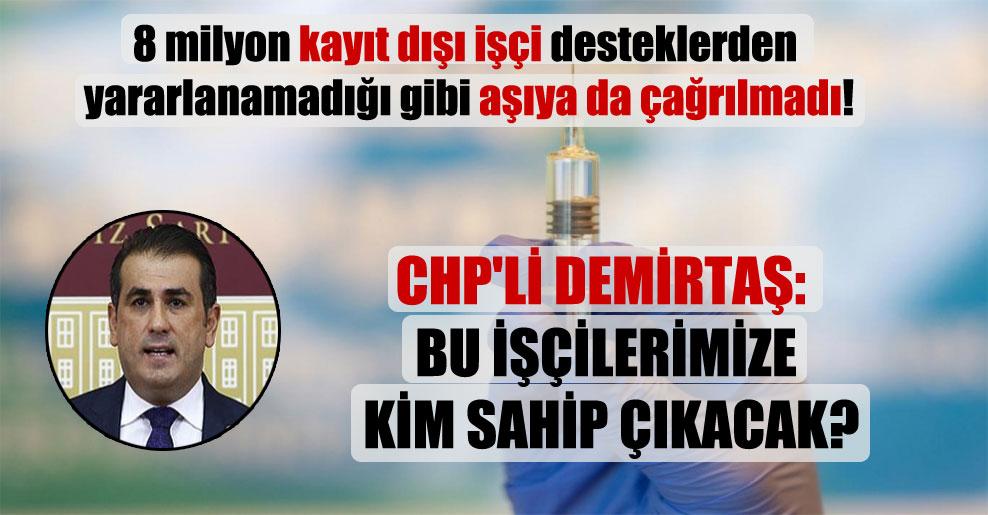 CHP'li Demirtaş: Bu işçilerimize kim sahip çıkacak?