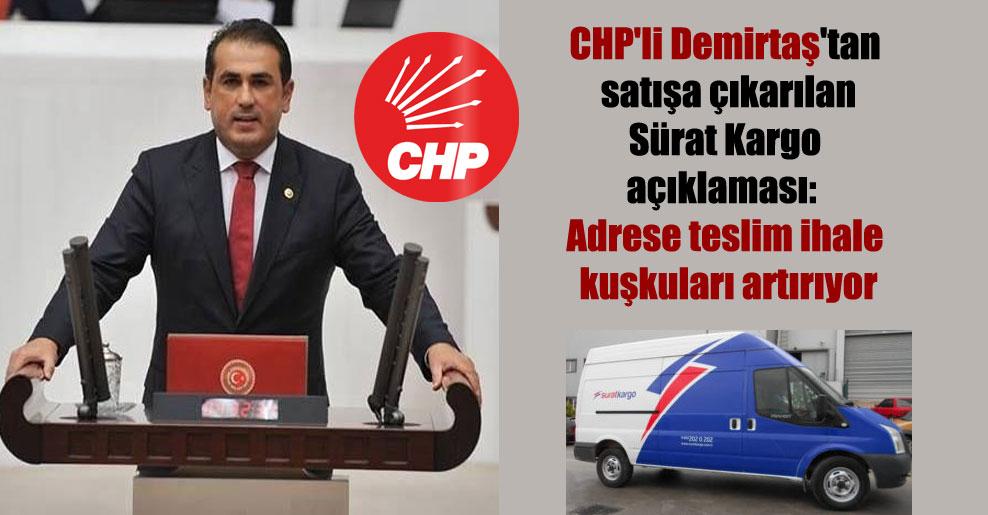 CHP'li Demirtaş'tan satışa çıkarılan Sürat Kargo açıklaması: Adrese teslim ihale kuşkuları artırıyor