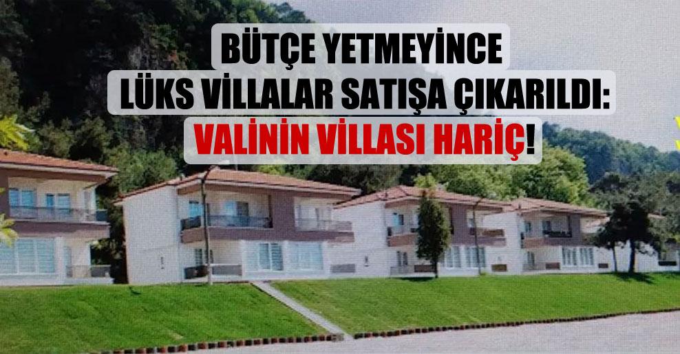 Bütçe yetmeyince lüks villalar satışa çıkarıldı: Valinin villası hariç!