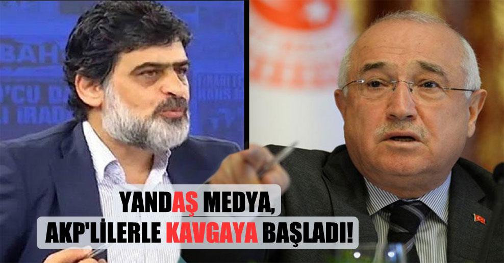 Yandaş medya AKP'lilerle kavgaya başladı!
