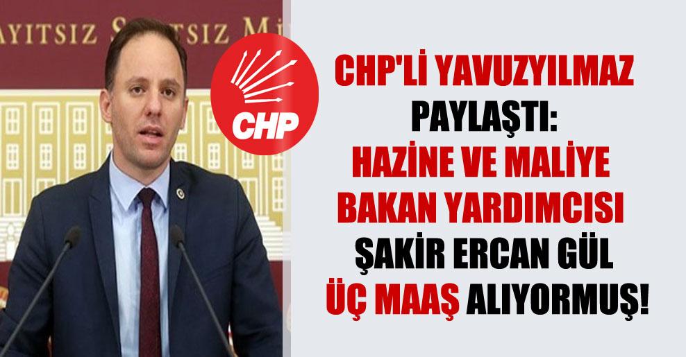 CHP'li Yavuzyılmaz paylaştı: Hazine ve Maliye Bakan Yardımcısı Şakir Ercan Gül üç maaş alıyormuş!