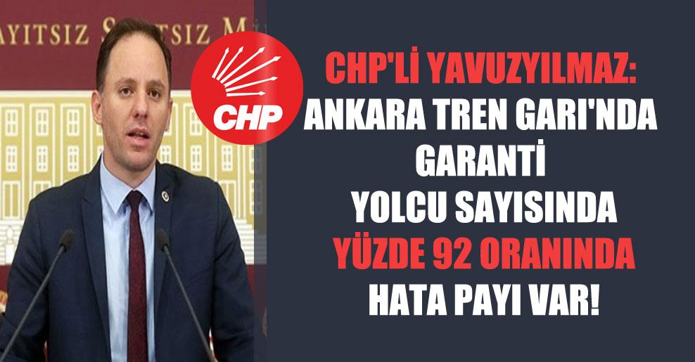 CHP'li Yavuzyılmaz: Ankara Tren Garı'nda garanti yolcu sayısında yüzde 92 oranında hata payı var!