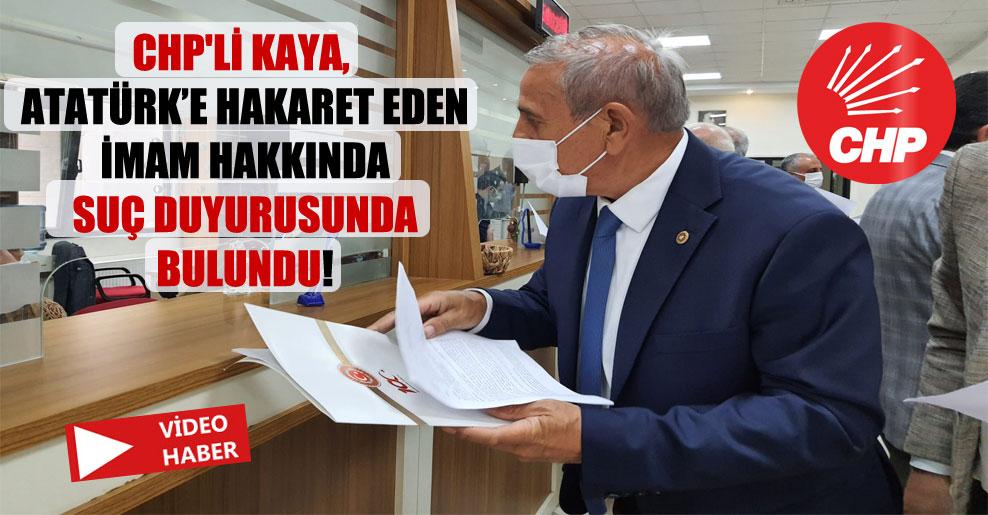 CHP'li Kaya, Atatürk'e hakaret eden imam hakkında suç duyurusunda bulundu!