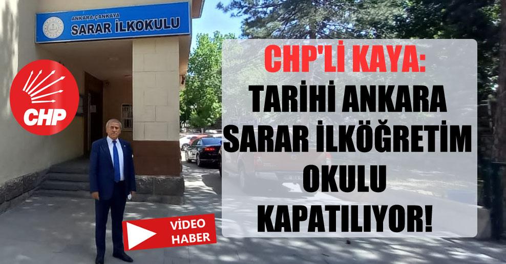 CHP'li Kaya: Tarihi Ankara Sarar İlköğretim Okulu kapatılıyor!