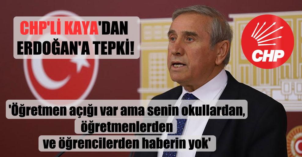 CHP'li Kaya'dan Erdoğan'a tepki! 'Öğretmen açığı var ama senin okullardan, öğretmenlerden ve öğrencilerden haberin yok'