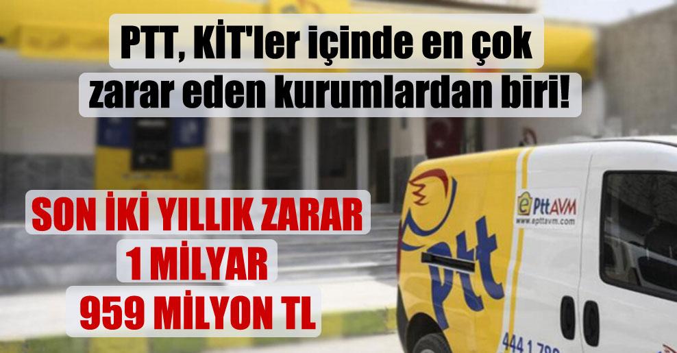 PTT, KİT'ler içinde en çok zarar eden kurumlardan biri!
