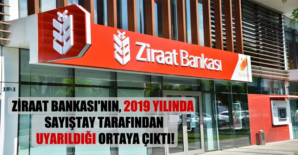 Ziraat Bankası'nın, 2019 yılında Sayıştay tarafından uyarıldığı ortaya çıktı!