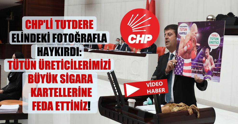 CHP'li Tutdere elindeki fotoğrafla haykırdı: Tütün üreticilerimizi büyük sigara kartellerine feda ettiniz!