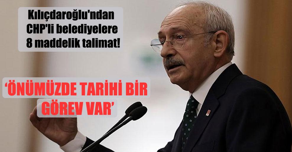 Kılıçdaroğlu'ndan CHP'li belediyelere 8 maddelik talimat!