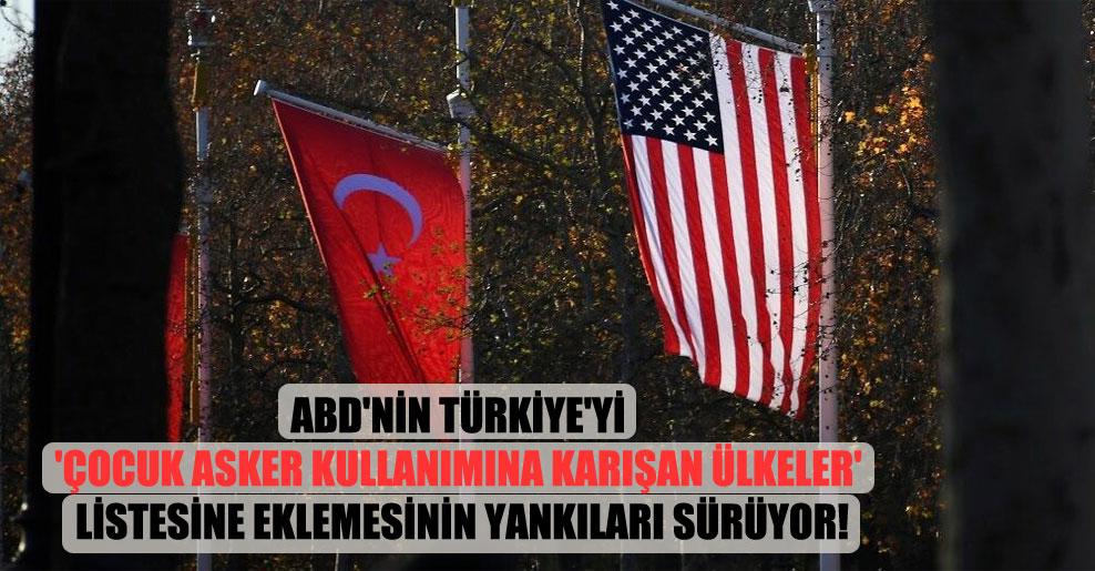 ABD'nin Türkiye'yi 'Çocuk Asker Kullanımına Karışan Ülkeler' listesine eklemesinin yankıları sürüyor!