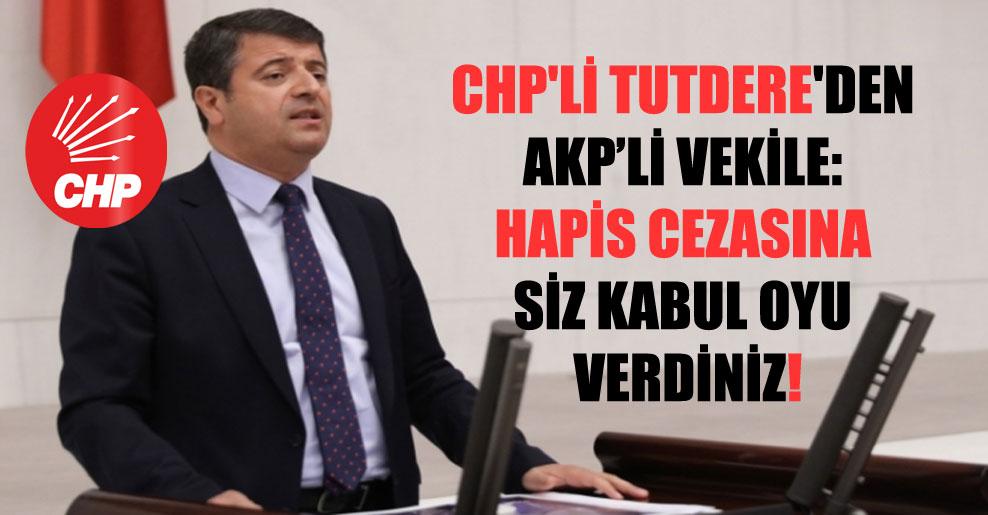 CHP'li Tutdere'den AKP'li vekile: Hapis cezasına siz kabul oyu verdiniz!