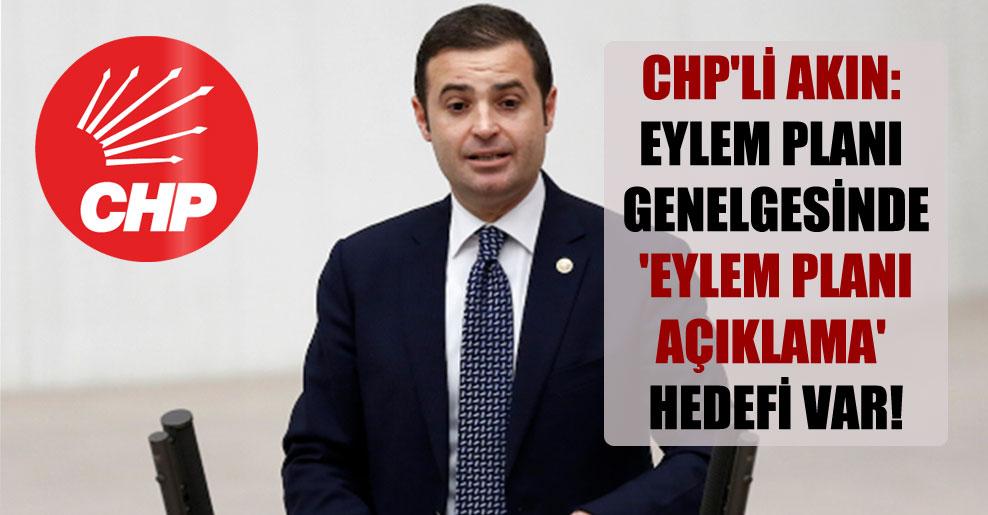CHP'li Akın: Eylem planı genelgesinde 'Eylem Planı Açıklama' hedefi var!