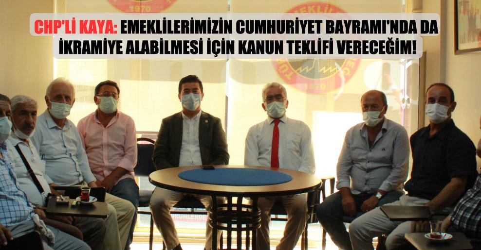 CHP'li Kaya: Emeklilerimizin Cumhuriyet Bayramı'nda da ikramiye alabilmesi için kanun teklifi vereceğim!