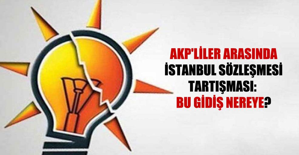 AKP'liler arasında İstanbul Sözleşmesi tartışması: Bu gidiş nereye?