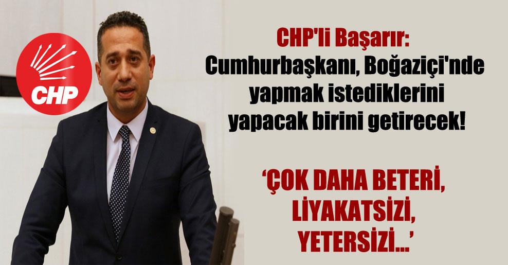 CHP'li Başarır: Cumhurbaşkanı, Boğaziçi'nde yapmak istediklerini yapacak birini getirecek!