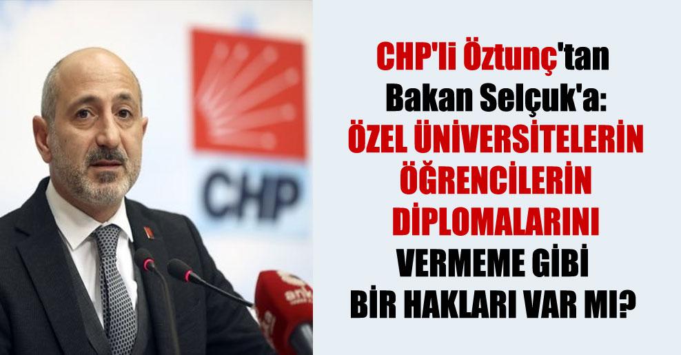 CHP'li Öztunç'tan Bakan Selçuk'a: Özel üniversitelerin öğrencilerin diplomalarını vermeme gibi bir hakları var mı?