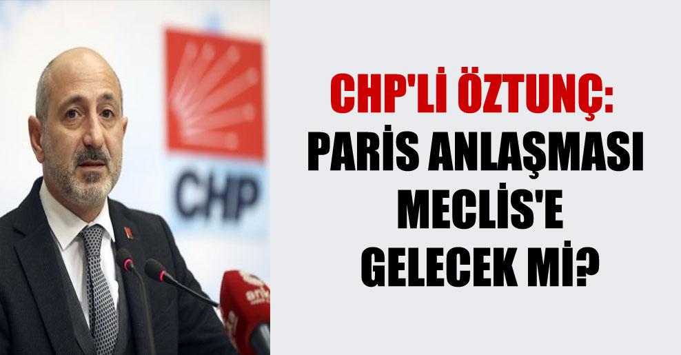 CHP'li Öztunç: Paris Anlaşması Meclis'e gelecek mi?