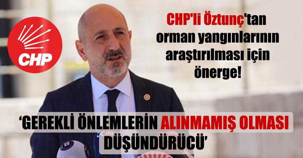 CHP'li Öztunç'tan orman yangınlarının araştırılması için önerge!
