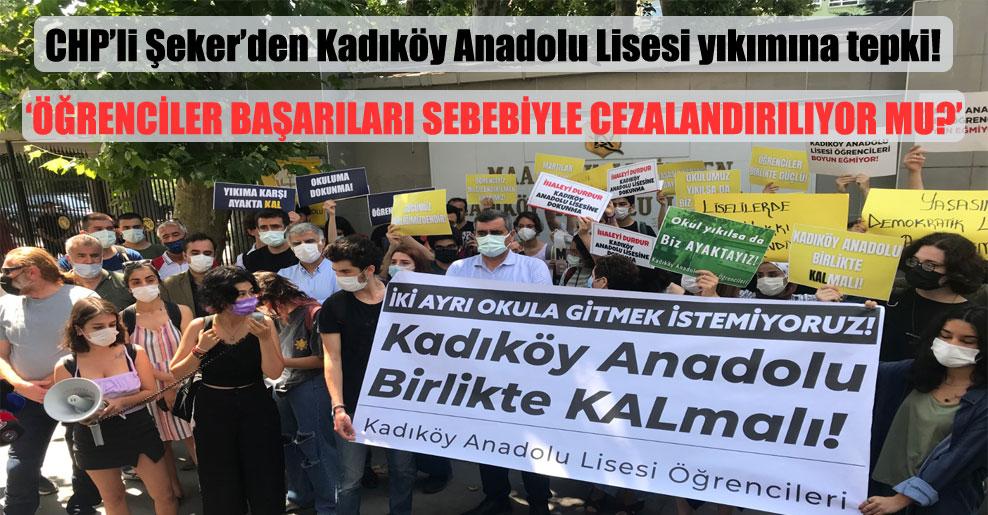 CHP'li Şeker'den Kadıköy Anadolu Lisesi yıkımına tepki!