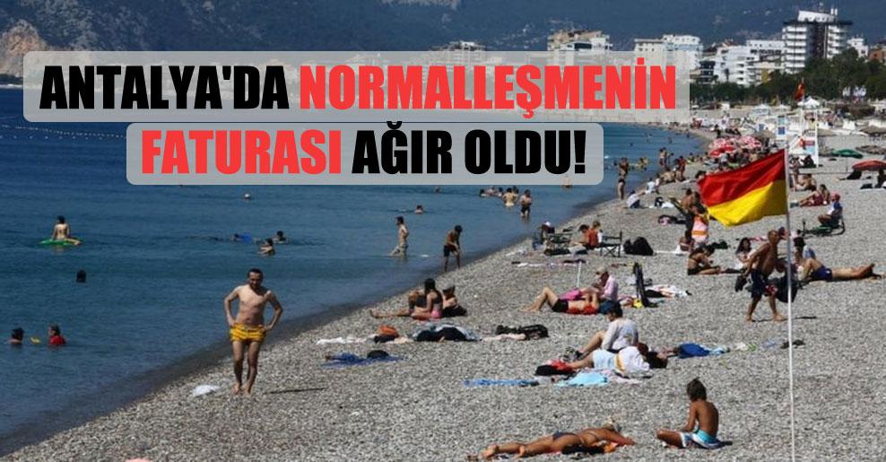 Antalya'da normalleşmenin faturası ağır oldu!