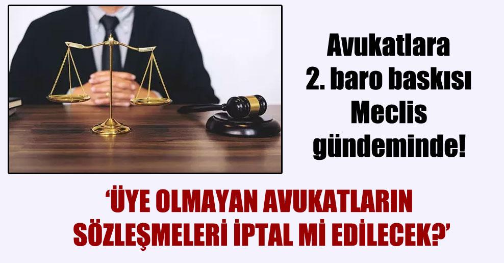 Avukatlara 2. baro baskısı Meclis gündeminde!