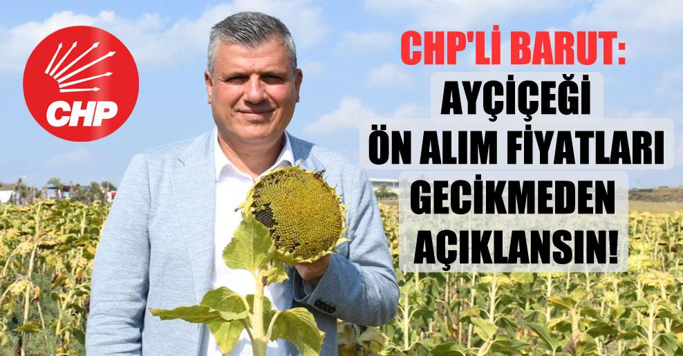 CHP'li Barut: Ayçiçeği ön alım fiyatları gecikmeden açıklansın!