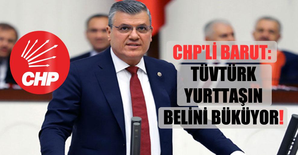 CHP'li Barut: TÜVTÜRK yurttaşın belini büküyor!